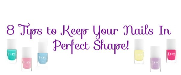 8 Tips to Keep Your Nails In Perfect Shape!