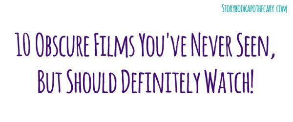 10 Obscure Films You've Never Seen, But Should Definitely Watch!