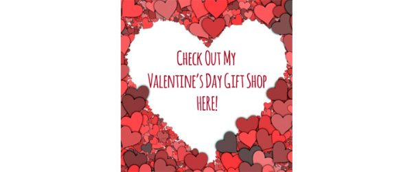 Check Out My NEW Valentine's Day Gift Shop ♥