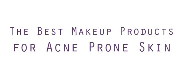 The Best Makeup Products for Acne Prone Skin!