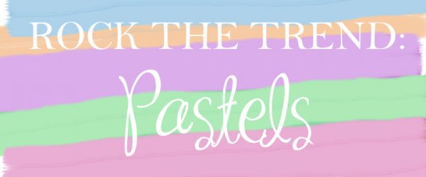 How to Rock the Trend Vol. 1 : Pastels