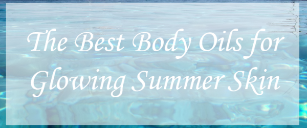 The Best Body Oils for Glowing Summer Skin