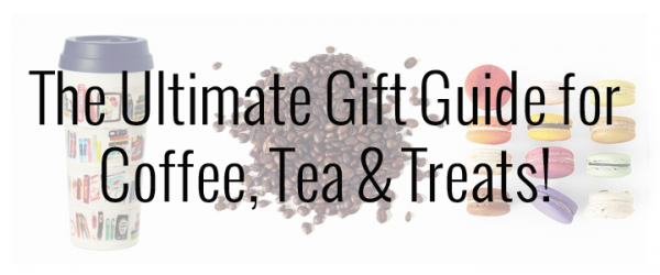 The Ultimate Gift Guide for Coffee, Tea + Treats!