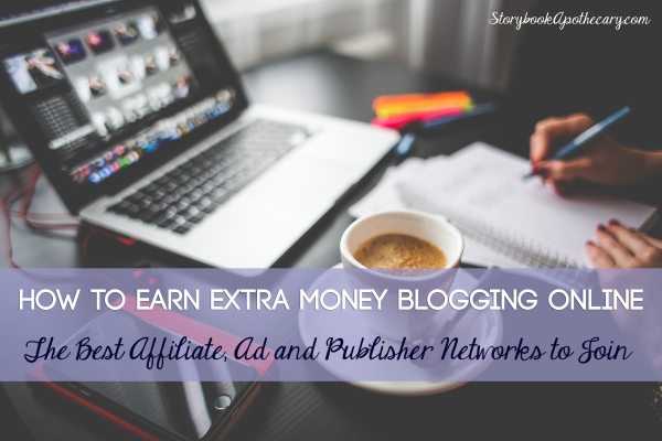 How to Earn Extra Money Blogging Online – The Best Affiliate, Ad and Publisher Networks