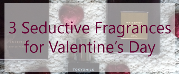 3 Seductive Fragrances for Valentine's Day
