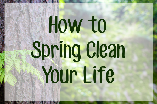 How to Spring Clean Your Life ♥