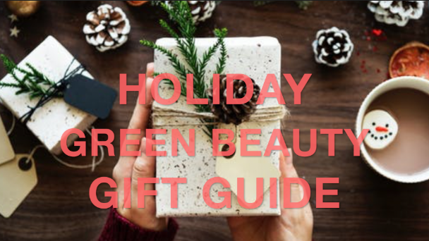 Green Beauty Gift Guide 2017