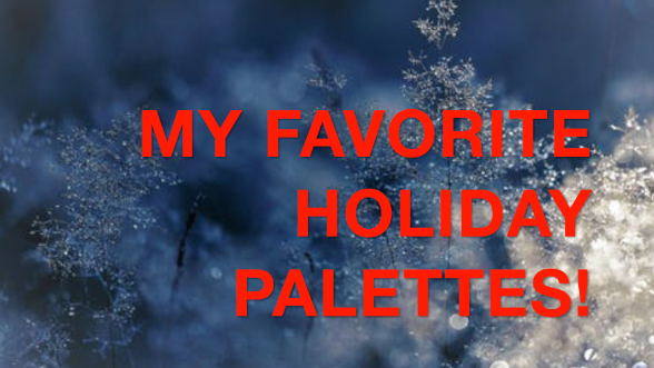 Holiday Palette Recommendations {VIDEO + GIVEAWAY}
